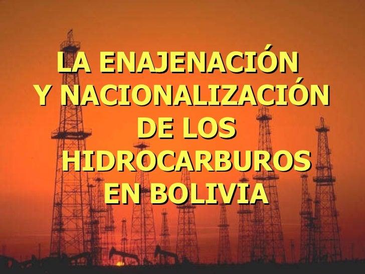 LA ENAJENACIÓN  Y NACIONALIZACIÓN  DE LOS HIDROCARBUROS EN BOLIVIA