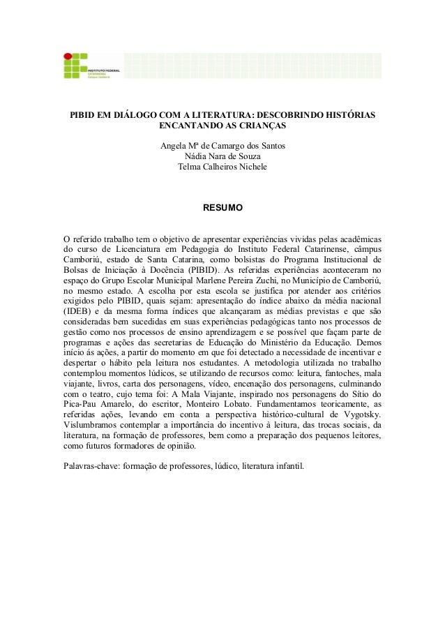 1 PIBID EM DIÁLOGO COM A LITERATURA: DESCOBRINDO HISTÓRIAS ENCANTANDO AS CRIANÇAS Angela Mª de Camargo dos Santos Nádia Na...