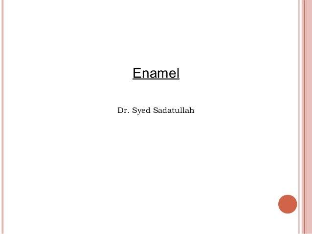 Enamel Dr. Syed Sadatullah