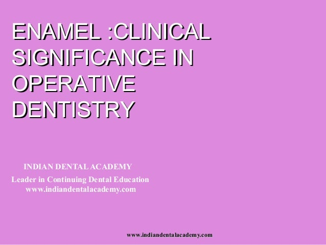 ENAMEL :CLINICALSIGNIFICANCE INOPERATIVEDENTISTRY   INDIAN DENTAL ACADEMYLeader in Continuing Dental Education   www.india...