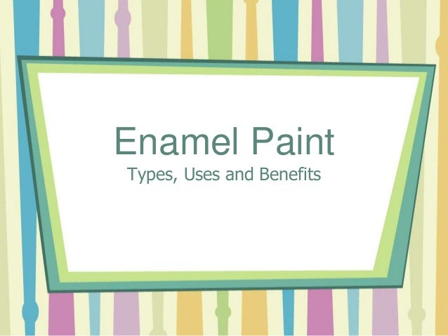 Enamel Paint Types, Uses and Benefits