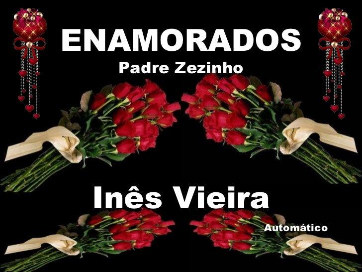Inês Vieira Automático ENAMORADOS Padre Zezinho