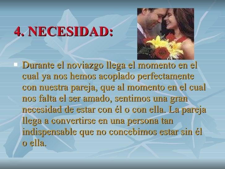 4. NECESIDAD: <ul><li>Durante el noviazgo llega el momento en el cual ya nos hemos acoplado perfectamente con nuestra pare...