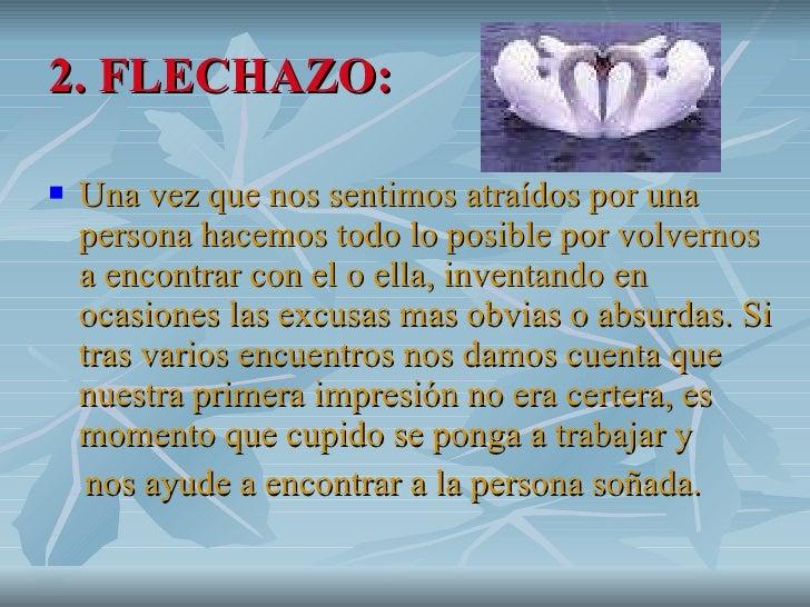 2. FLECHAZO: <ul><li>Una vez que nos sentimos atraídos por una persona hacemos todo lo posible por volvernos a encontrar c...