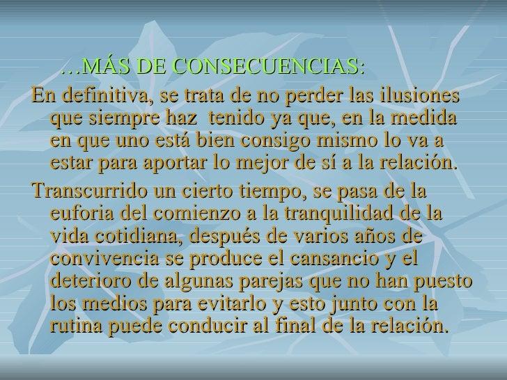 <ul><li>… MÁS DE CONSECUENCIAS: </li></ul><ul><li>En definitiva, se trata de no perder las ilusiones que siempre haz  teni...