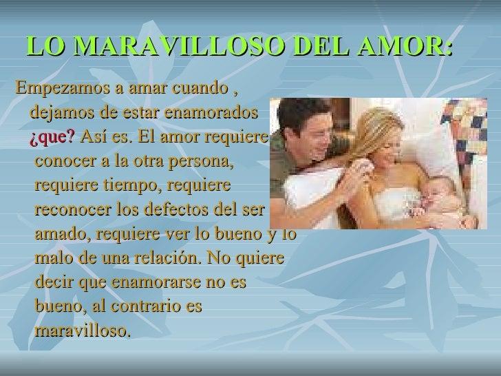 LO MARAVILLOSO DEL AMOR: <ul><li>Empezamos a amar cuando , </li></ul><ul><li>dejamos de estar enamorados  </li></ul><ul><l...