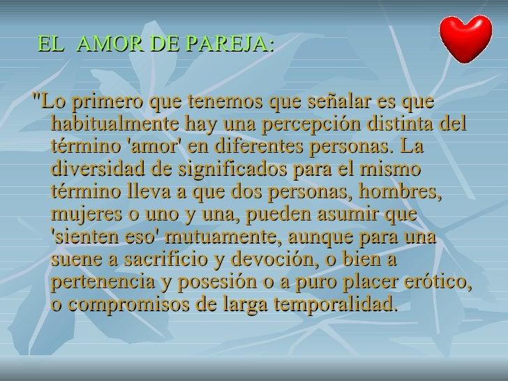 <ul><li>EL  AMOR DE PAREJA: </li></ul><ul><li>&quot;Lo primero que tenemos que señalar es que habitualmente hay una percep...