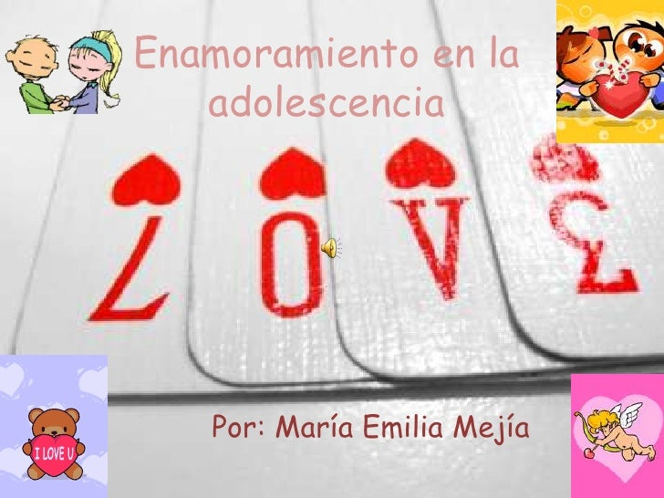 Enamoramiento en la adolescencia <br />Por: María Emilia Mejía<br />