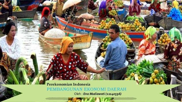 Perekonomian Indonesia PEMBANGUNAN EKONOMI DAERAH Oleh : Ena Mudiawati (11140596)