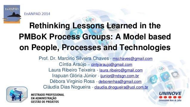 Rethinking Lessons Learned in the  PMBoK Process Groups: A Model based  on People, Processes and Technologies  Prof. Dr. M...
