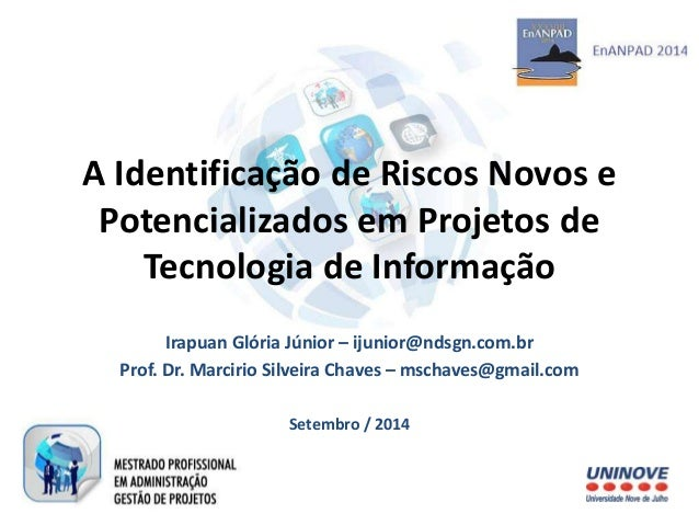 A Identificação de Riscos Novos e  Potencializados em Projetos de  Tecnologia de Informação  Irapuan Glória Júnior – ijuni...