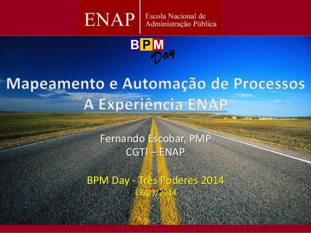 Fernando Escobar, PMP CGTI – ENAP BPM Day - Três Poderes 2014 19/03/2014
