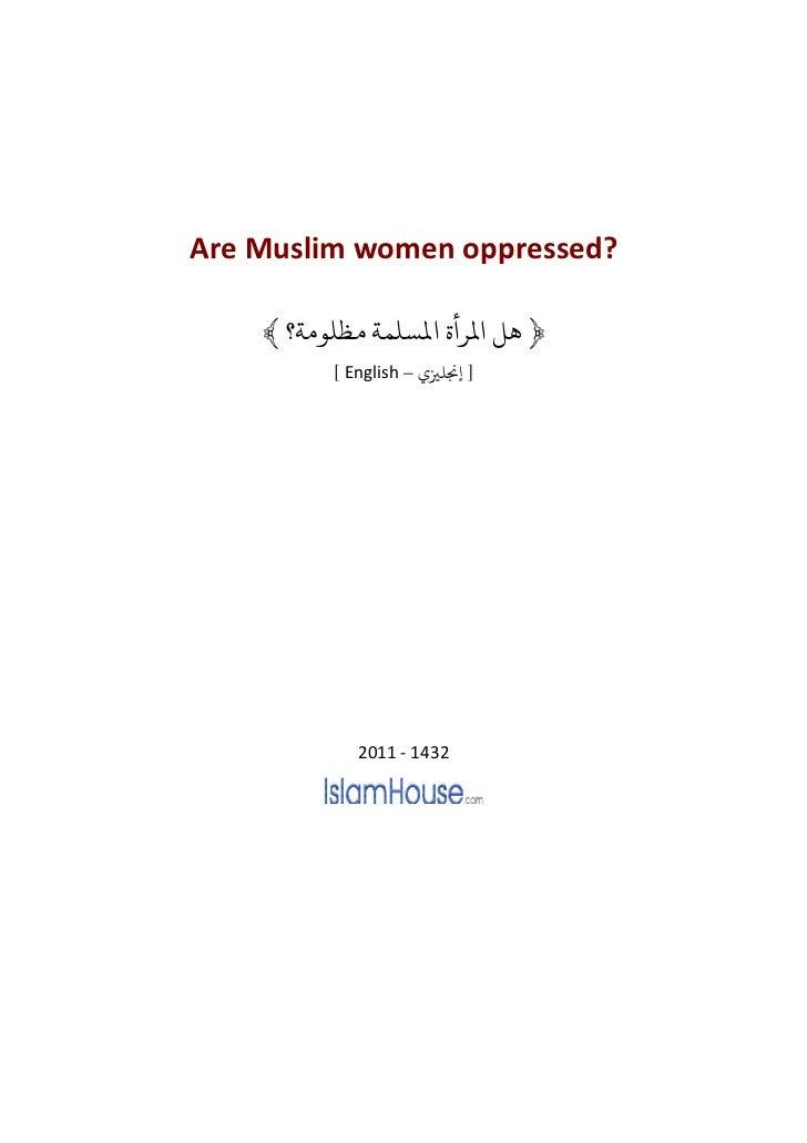 Are Muslim women oppressed?    ﴾ ﴿ ﻫﻞ ﻤﻟﺮ ﻤﻟﺴﻠﻤﺔ ﻣﻈﻠﻮﻣﺔ          [ English – ] ﺠﻧﻠﺰﻴ             2011 - 1432