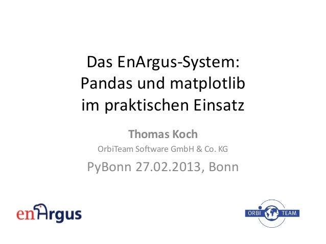 Das EnArgus-System:Pandas und matplotlibim praktischen Einsatz         Thomas Koch  OrbiTeam Software GmbH & Co. KGPyBonn ...