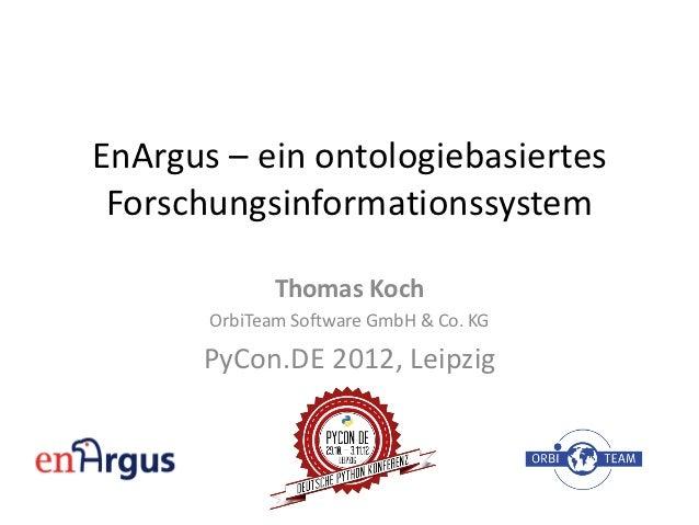 EnArgus – ein ontologiebasiertes Forschungsinformationssystem              Thomas Koch       OrbiTeam Software GmbH & Co. ...