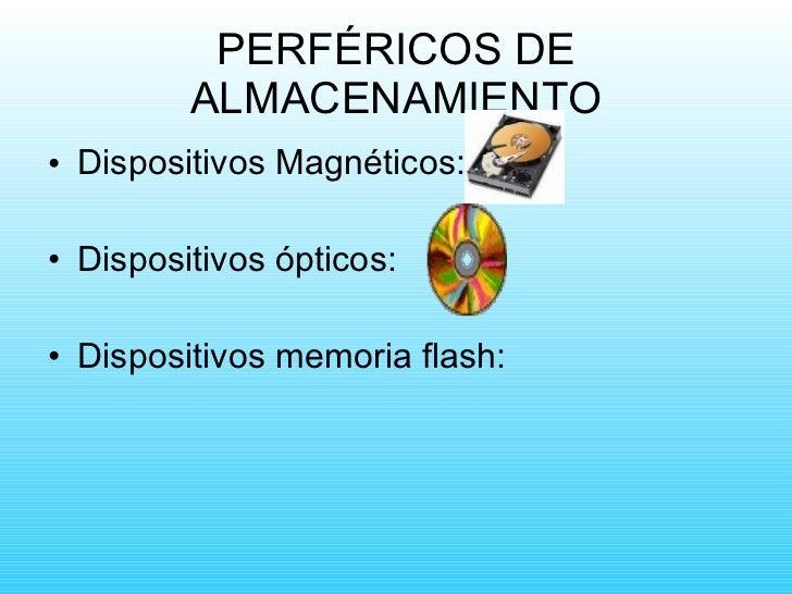 PERFÉRICOS DE ALMACENAMIENTO <ul><li>Dispositivos Magnéticos: </li></ul><ul><li>Dispositivos ópticos: </li></ul><ul><li>Di...