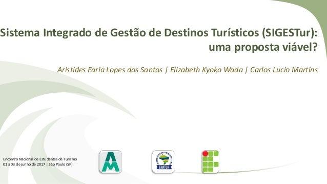 Sistema Integrado de Gestão de Destinos Turísticos (SIGESTur): uma proposta viável? Aristides Faria Lopes dos Santos | Eli...