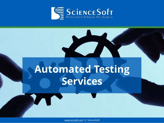 www.scnsoft.com © ScienceSoft Automated Testing Services