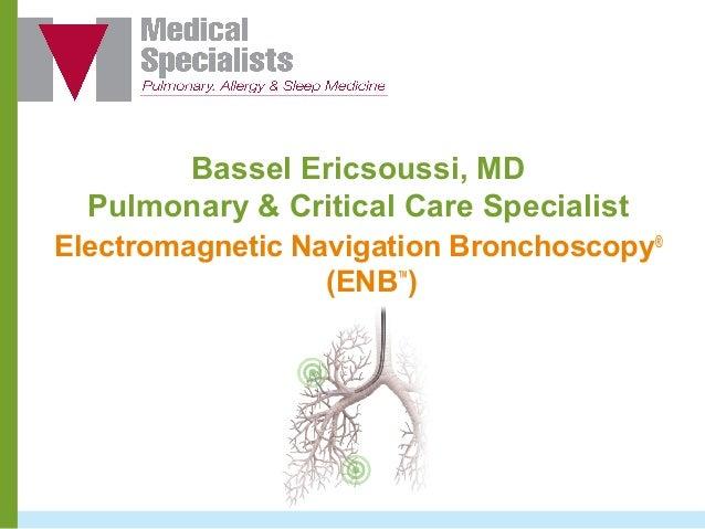 Bassel Ericsoussi, MDPulmonary & Critical Care SpecialistElectromagnetic Navigation Bronchoscopy®(ENB™)