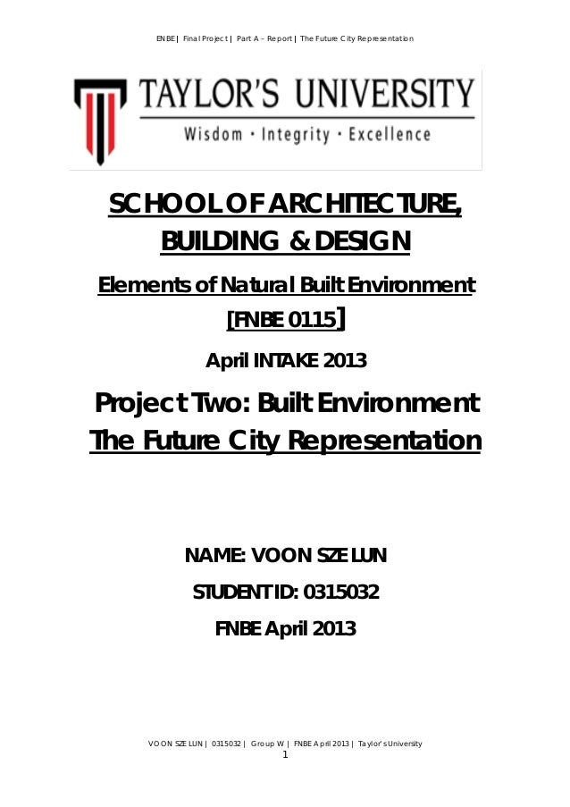 ENBE | Final Project | Part A – Report | The Future City Representation VOON SZE LUN | 0315032 | Group W | FNBE April 2013...