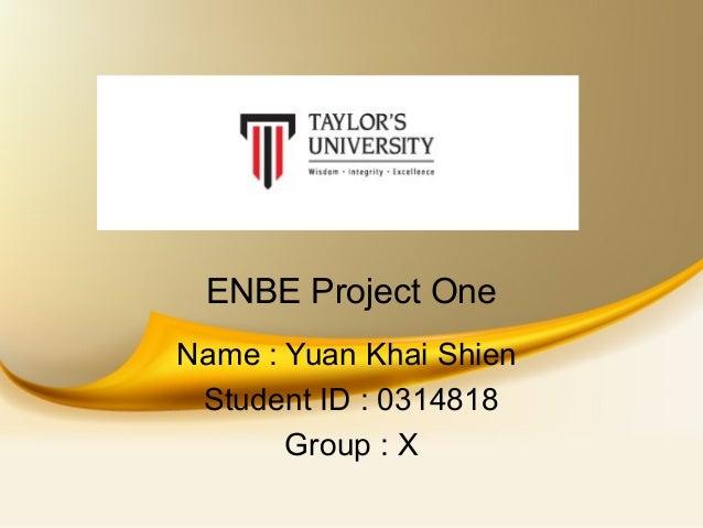 ENBE Project OneName : Yuan Khai ShienStudent ID : 0314818Group : X