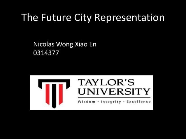 The Future City Representation Nicolas Wong Xiao En 0314377