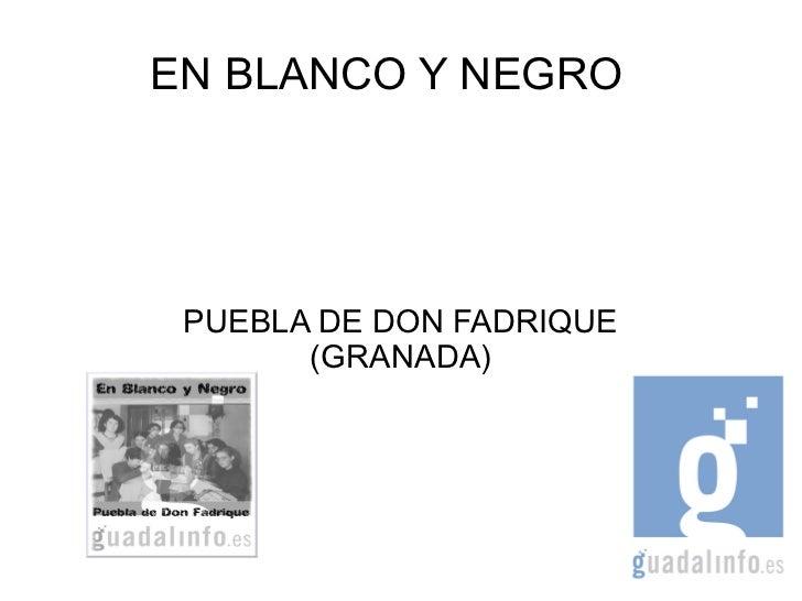 EN BLANCO Y NEGRO PUEBLA DE DON FADRIQUE       (GRANADA)