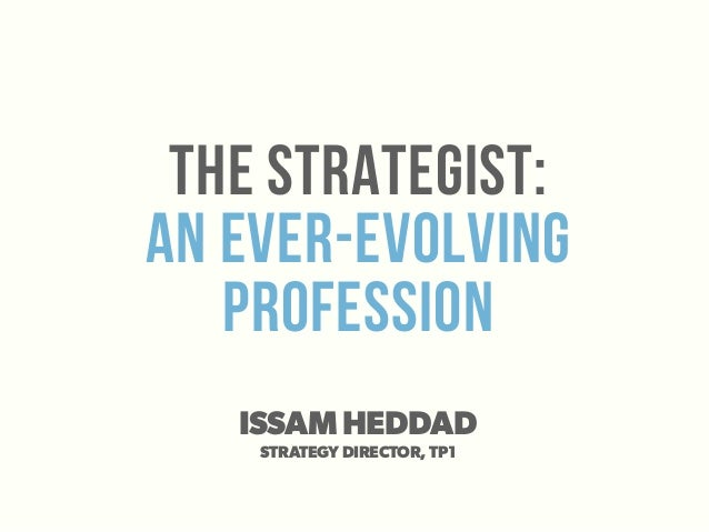 The strategist:An ever-evolvingprofessionISSAM HEDDADSTRATEGY DIRECTOR, TP1