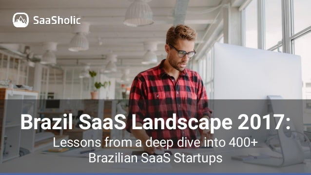 Brazil SaaS Landscape 2017: Lessons from a deep dive into 400+ Brazilian SaaS Startups