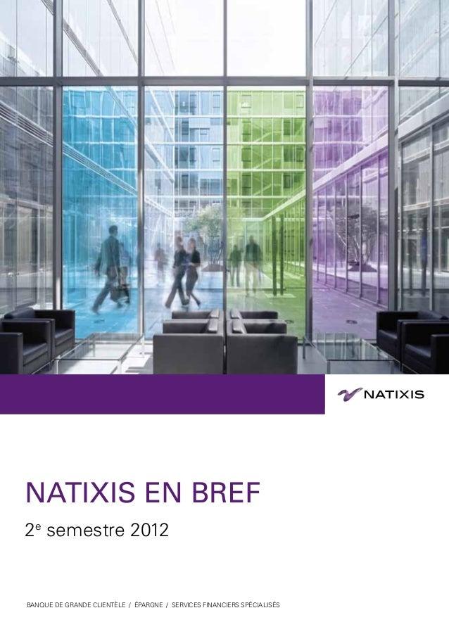 NATIXIS EN BREF2e semestre 2012BANQUE DE grande clientèle / ÉPARGNE / SERVICES FINANCIERS SPÉCIALISÉS