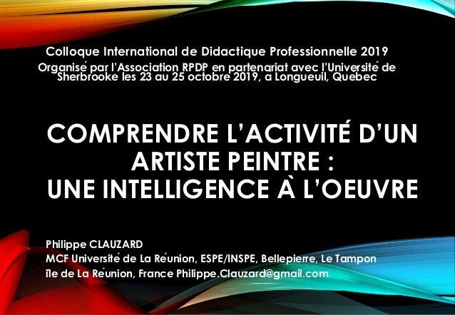 COMPRENDRE L'ACTIVITÉ D'UN ARTISTE PEINTRE : UNE INTELLIGENCE À L'OEUVRE Colloque International de Didactique Profession...