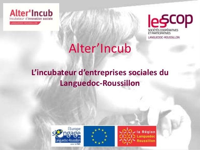 Alter'Incub  L'incubateur d'entreprises sociales du  Languedoc-Roussillon