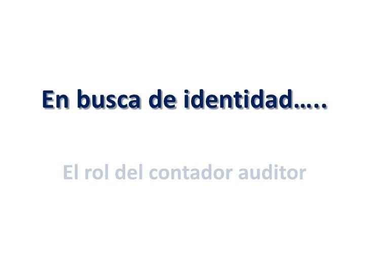En busca de identidad…..<br />El rol del contador auditor<br />