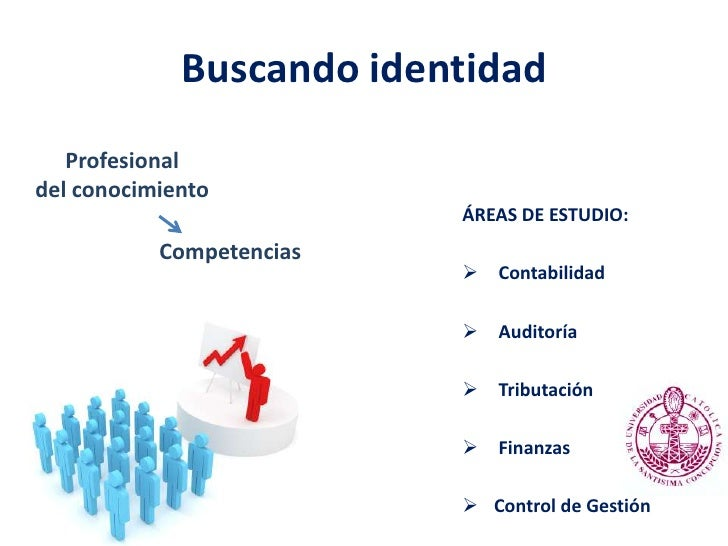 Buscando identidad<br />Profesional <br />del conocimiento<br />ÁREAS DE ESTUDIO:<br /><ul><li>  Contabilidad