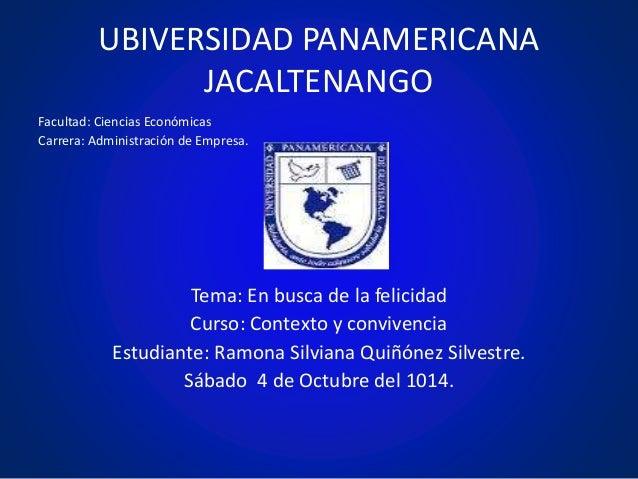 UBIVERSIDAD PANAMERICANA JACALTENANGO Facultad: Ciencias Económicas Carrera: Administración de Empresa. Tema: En busca de ...
