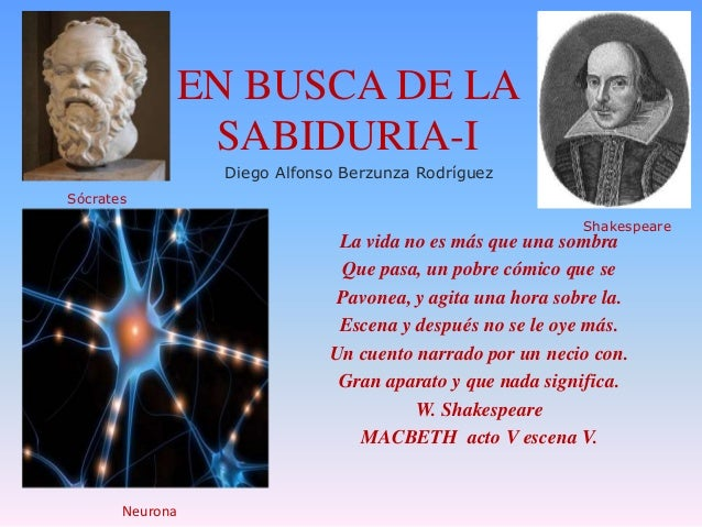 EN BUSCA DE LA SABIDURIA-I Diego Alfonso Berzunza Rodríguez Sócrates  Shakespeare  La vida no es más que una sombra Que pa...