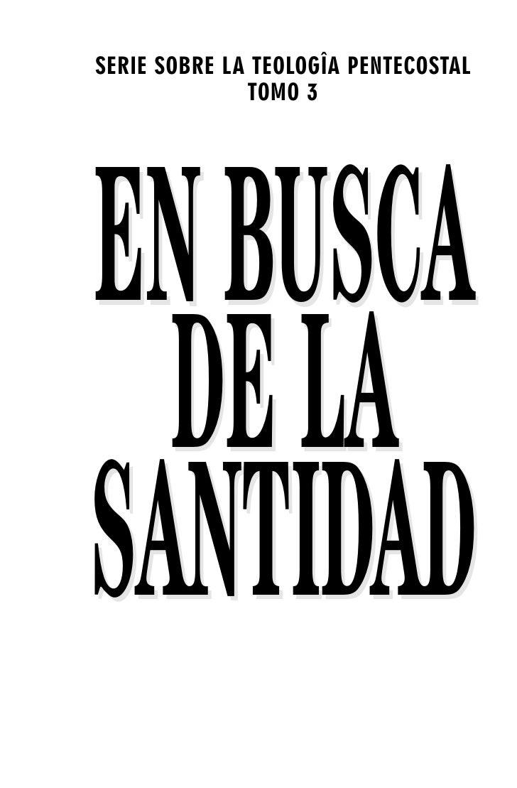 SERIE SOBRE LA TEOLOGÎA PENTECOSTAL               TOMO 3     EN BUSCA   DE LA SANTIDAD