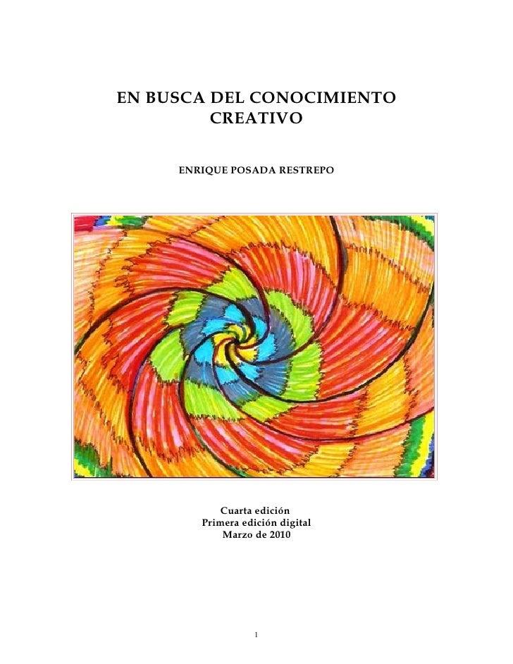 EN BUSCA DEL CONOCIMIENTO          CREATIVO       ENRIQUE POSADA RESTREPO                 Cuarta edición         Primera e...