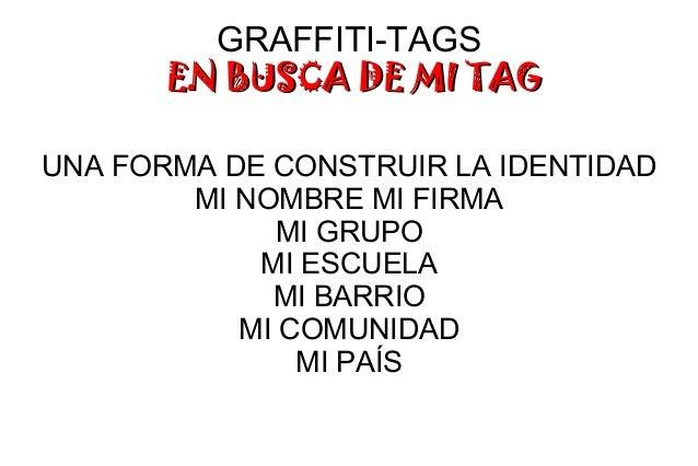 GRAFFITI-TAGS EN BUSCA DE MI TAGEN BUSCA DE MI TAG UNA FORMA DE CONSTRUIR LA IDENTIDAD MI NOMBRE MI FIRMA MI GRUPO MI ESCU...
