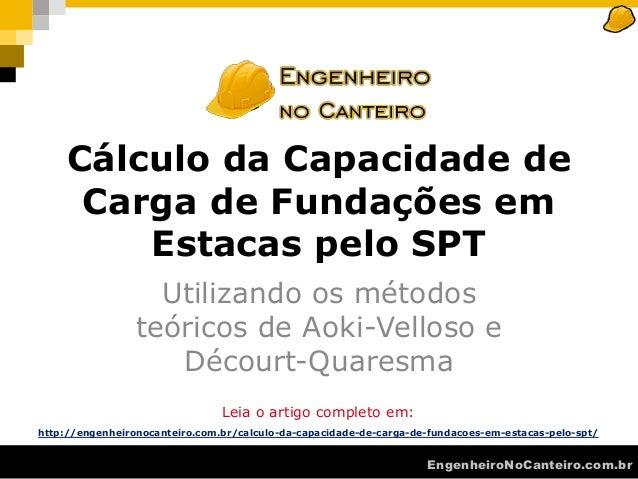 EngenheiroNoCanteiro.com.br Cálculo da Capacidade de Carga de Fundações em Estacas pelo SPT Leia o artigo completo em: htt...