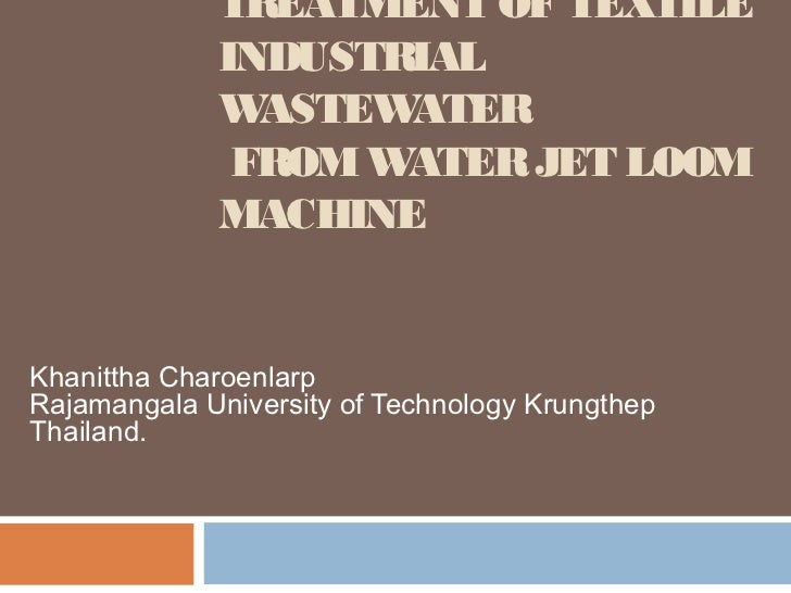 TREATMENT OF TEXTILE             INDUSTRIAL             W ASTEWATER              FROM WATER JET LOOM             MACHINEKh...