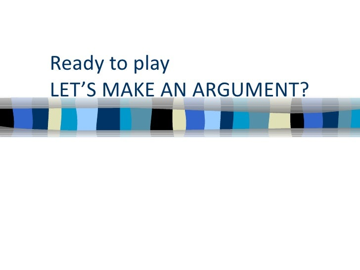 Ready to play LET'S MAKE AN ARGUMENT?