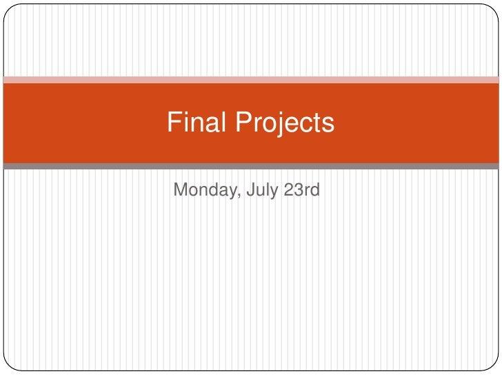Final ProjectsMonday, July 23rd
