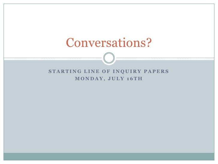 Conversations?STARTING LINE OF INQUIRY PAPERS      MONDAY, JULY 16TH