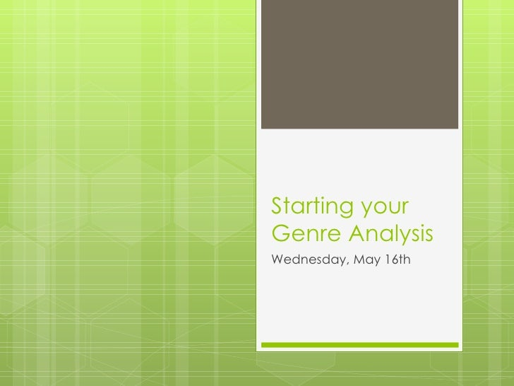 Starting yourGenre AnalysisWednesday, May 16th