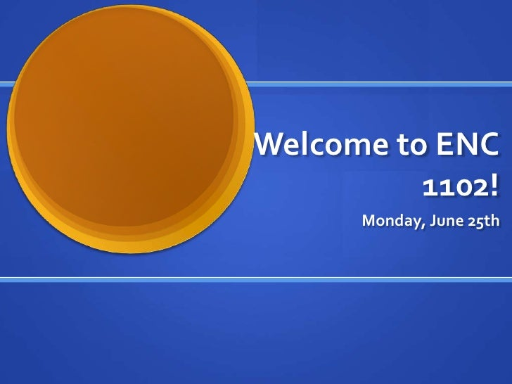 Welcome to ENC          1102!      Monday, June 25th