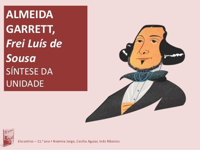 Encontros – 11.o ano ▪ Noémia Jorge, Cecília Aguiar, Inês Ribeiros ALMEIDA GARRETT, Frei Luís de Sousa SÍNTESE DA UNIDADE