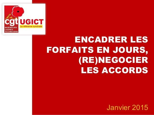 ENCADRER LES FORFAITS EN JOURS, (RE)NEGOCIER LES ACCORDS Janvier 2015