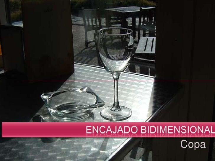 Encajado bidimensional<br />Copa<br />