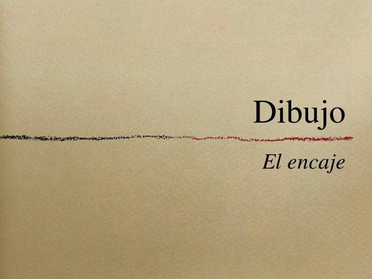 Dibujo <ul><li>El encaje </li></ul>